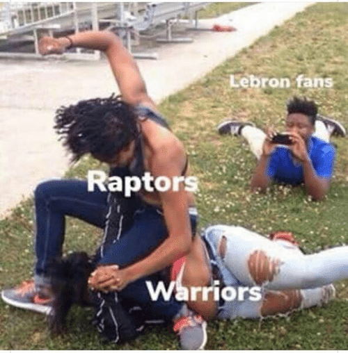 Lebron, Warriors, and Raptors: Lebron fans  Raptors  Warriors