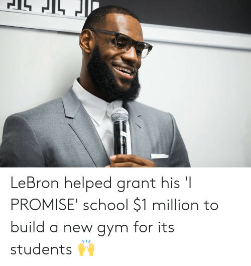 ballmemes.com: LeBron helped grant his 'I PROMISE' school $1 million to build a new gym for its students 🙌