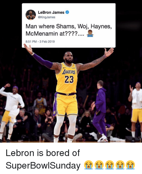 Bored, LeBron James, and Nba: LeBron James  @KingJames  Man where Shams, Woj, Haynes,  McMenamin at????  .C2  8:51 PM-3 Feb 2019  TAKERS  23 Lebron is bored of SuperBowlSunday 😭😭😭😭😭