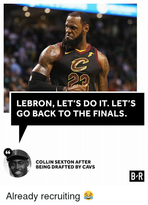 Cavs, Finals, and Lebron: LEBRON, LET'S DO IT. LET'S  GO BACK TO THE FINALS.  COLLIN SEXTON AFTER  BEING DRAFTED BY CAVS  B-R Already recruiting 😂