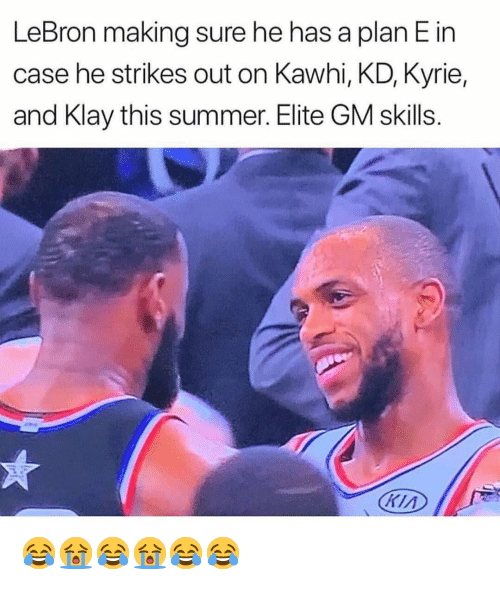 klay: LeBron making sure he has a plan E in  case he strikes out on Kawhi, KD, Kyrie,  and Klay this summer. Elite GM skills.  Кіл 😂😭😂😭😂😂