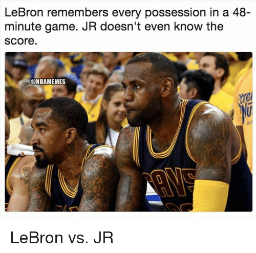 Nba, Game, and Lebron: LeBron remembers every possession in a 48-  minute game. JR doesn't even know the  score.  @NBAMEMES LeBron vs. JR