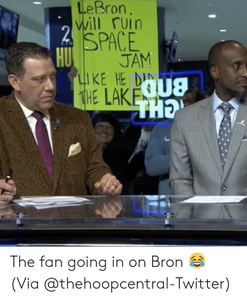 Basketball, Nba, and Sports: LeBron  will ruin  SPACE  HU  JAM  IKE HE DIN The fan going in on Bron 😂 (Via ‪@thehoopcentral-Twitter)‬