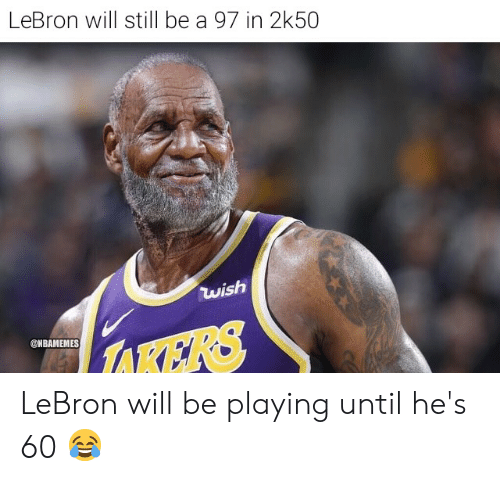 Nba, Lebron, and Will: LeBron will still be a 97 in 2k50  wish  @NBAMEMES  KERS LeBron will be playing until he's 60 😂