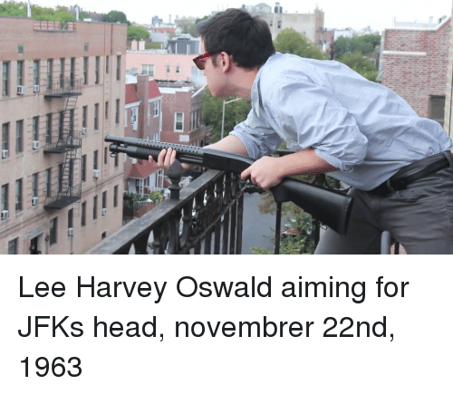 Head, Lee Harvey Oswald, and Jfk: Lee Harvey Oswald aiming for JFKs head, novembrer 22nd, 1963