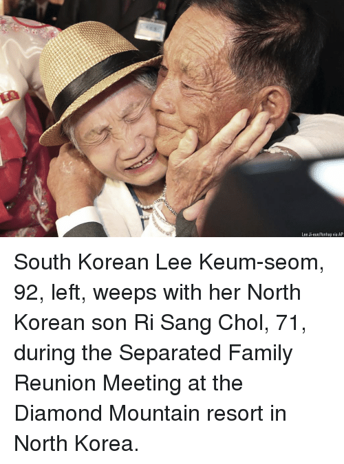 Family, Memes, and North Korea: Lee Ji-eun/Yonhap via AP South Korean Lee Keum-seom, 92, left, weeps with her North Korean son Ri Sang Chol, 71, during the Separated Family Reunion Meeting at the Diamond Mountain resort in North Korea.