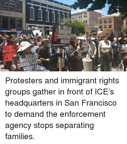 """Memes, San Francisco, and 🤖: LEETON  ICE A  AMER  VALUES  BS8 are  """"CHRISTA  VALUE Protesters and immigrant rights groups gather in front of ICE's headquarters in San Francisco to demand the enforcement agency stops separating families."""