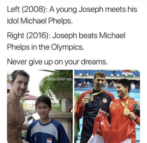 Beats, Michael, and Michael Phelps: Left (2008): A young Joseph meets his  idol Michael Phelps.  Right (2016): Joseph beats Michael  Phelps in the Olympics  Never give up on your dreams.  @BestMemes