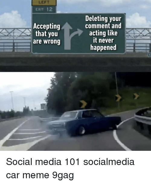 You Are Wrong: LEFT  CxIT 12  Deleting your  comment and  acting like  it never  happened  Accepting  that you  are wrong Social media 101⠀ socialmedia car meme 9gag