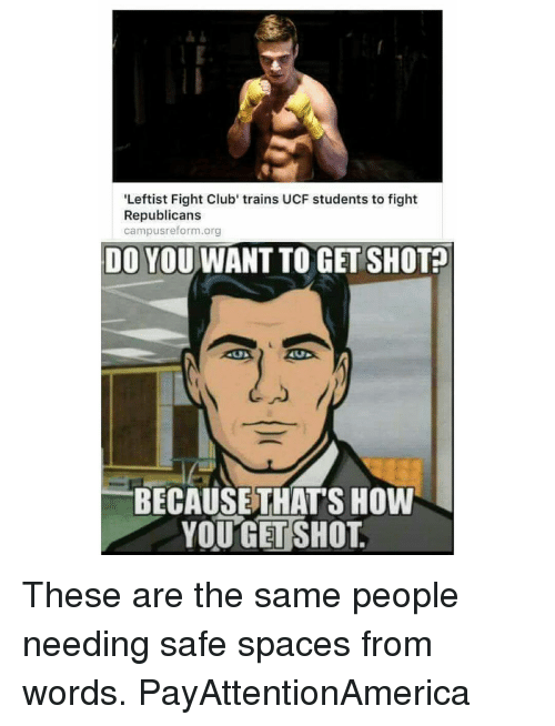 Fight Club, Memes, and 🤖: 'Leftist Fight Club' trains UCF students to fight  Republicans  campusreform.org  DO YOU  WANT TO GETSHOT  BECAUSE THATS HOW  YOU GET SHOT These are the same people needing safe spaces from words. PayAttentionAmerica