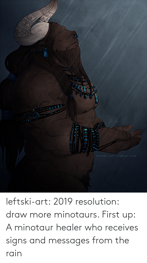 resolution: leftski-art:  2019 resolution: draw more minotaurs. First up: A minotaur healer who receives signs and messages from the rain