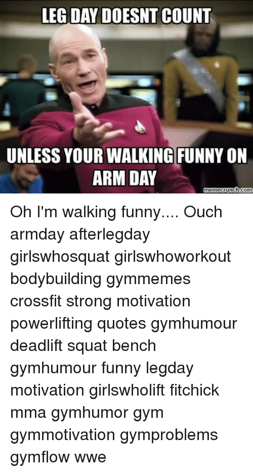 LEG DAY DOESNT COUNT UNLESS YOUR WALKING FUNNYON ARM DAY ...
