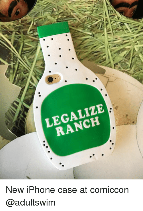 iphone case: LEGALIZE  RANCH New iPhone case at comiccon @adultswim