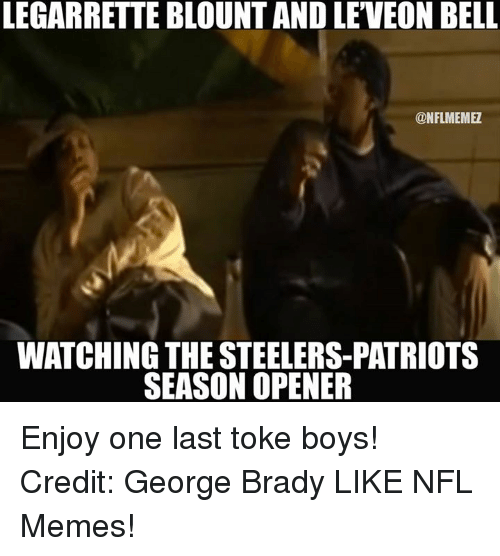 legarrette blount: LEGARRETTE BLOUNT AND LEVEON BELL  @NFLMEMEZ  WATCHING THE STEELERS-PATRIOTS  SEASON OPENER Enjoy one last toke boys! Credit: George Brady  LIKE NFL Memes!
