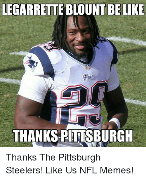 legarrette blount: LEGARRETTE BLOUNT BE LIKE  THANKS PITTSBURGH Thanks The Pittsburgh Steelers!  Like Us NFL Memes!