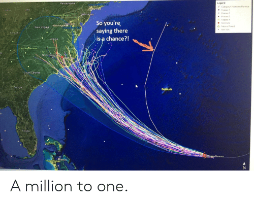 Bahamas: Legend  e Category 4 Hurricane Florence  Pennsylvania  ew-york  ind ana  Feature 1  Feature 2  Feature 3  Feabure 4  New Jersey  So you're  saying there  is a chance?!  ● Greenwile  ashingtone  Δ National Forest  West Virgiaja  New Yor  Kentucky  h Carolina  Georgia  Becmuda  Elo  The Bahamas A million to one.