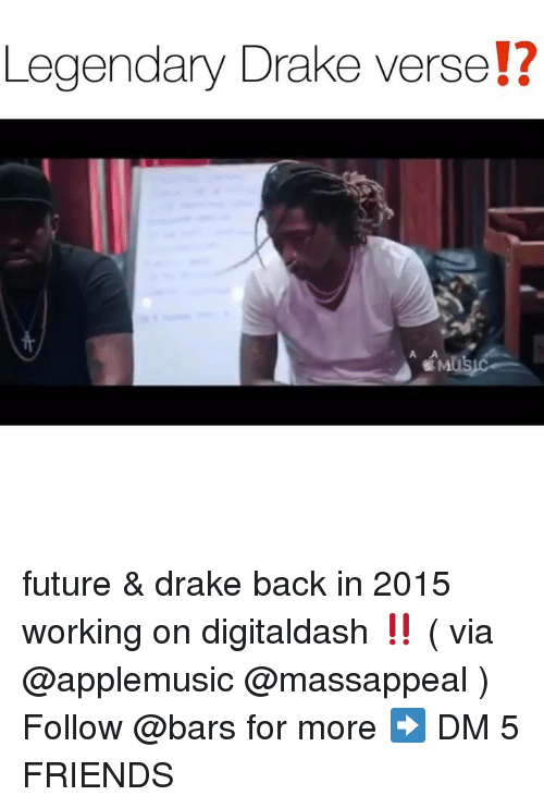 Drake, Friends, and Future: Legendary Drake verse!? future & drake back in 2015 working on digitaldash ‼️ ( via @applemusic @massappeal ) Follow @bars for more ➡️ DM 5 FRIENDS