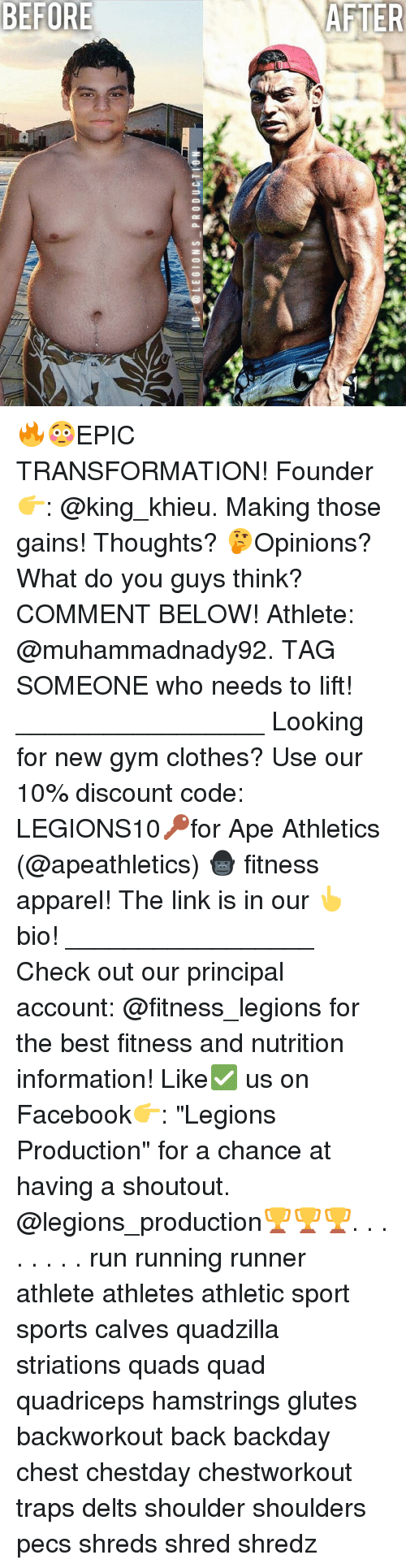 """Calv: LEGIONS PRODUCTION 🔥😳EPIC TRANSFORMATION! Founder 👉: @king_khieu. Making those gains! Thoughts? 🤔Opinions? What do you guys think? COMMENT BELOW! Athlete: @muhammadnady92. TAG SOMEONE who needs to lift! _________________ Looking for new gym clothes? Use our 10% discount code: LEGIONS10🔑for Ape Athletics (@apeathletics) 🦍 fitness apparel! The link is in our 👆 bio! _________________ Check out our principal account: @fitness_legions for the best fitness and nutrition information! Like✅ us on Facebook👉: """"Legions Production"""" for a chance at having a shoutout. @legions_production🏆🏆🏆. . . . . . . . run running runner athlete athletes athletic sport sports calves quadzilla striations quads quad quadriceps hamstrings glutes backworkout back backday chest chestday chestworkout traps delts shoulder shoulders pecs shreds shred shredz"""
