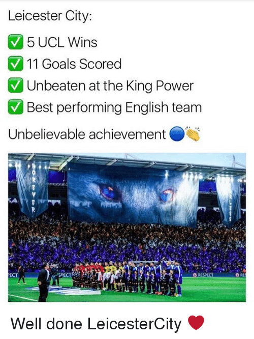"Goals, Memes, and Respect: Leicester City:  5 UCL Wins  V 11 Goals scored  V Unbeaten at the King Power  V Best performing English team  Unbelievable achievement  ECT  ""SPECT  RESPECT Well done LeicesterCity ❤"