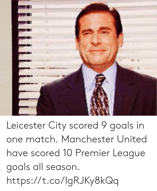 Goals, Premier League, and Soccer: Leicester City scored 9 goals in one match.  Manchester United have scored 10 Premier League goals all season. https://t.co/IgRJKy8kQq