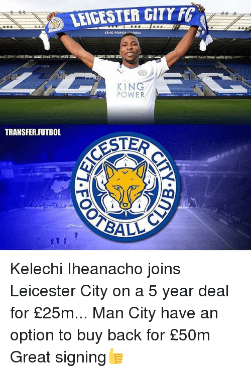 Leicester City: LEICESTER GITTE  KING POWERDIUM  KING  POWER  TRANSFER.FUTBOL  STER  ALL C Kelechi Iheanacho joins Leicester City on a 5 year deal for £25m... Man City have an option to buy back for £50m Great signing👍