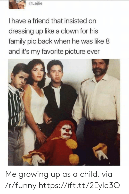 Family, Funny, and Growing Up: @Lejlie  I have a friend that insisted on  dressing up like a clown for his  family pic back when he was like 8  and it's my favorite picture ever Me growing up as a child. via /r/funny https://ift.tt/2EyIq3O