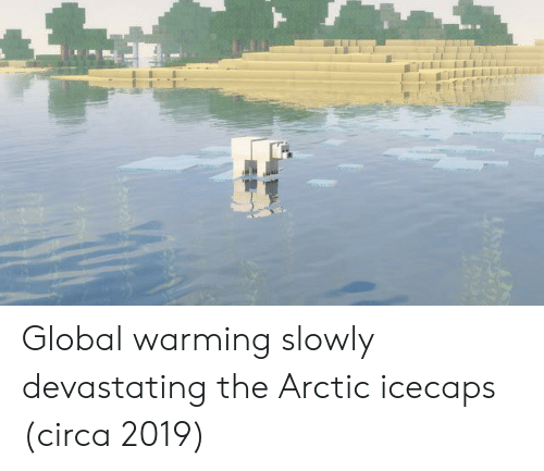 Global Warming, Arctic, and Circa: LELE Global warming slowly devastating the Arctic icecaps (circa 2019)