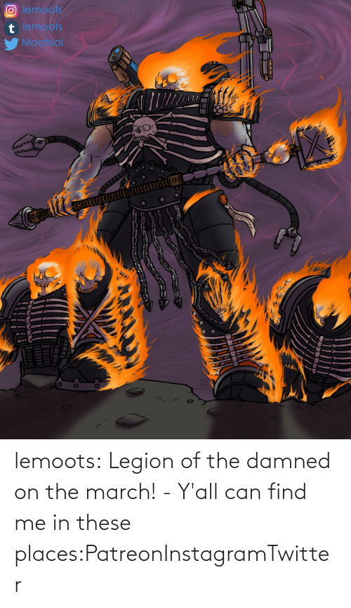 Places: lemoots:    Legion of the damned on the march! - Y'all can find me in these places:PatreonInstagramTwitter