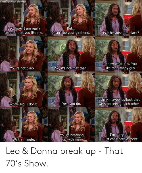 leo: Leo & Donna break up - That 70's Show.