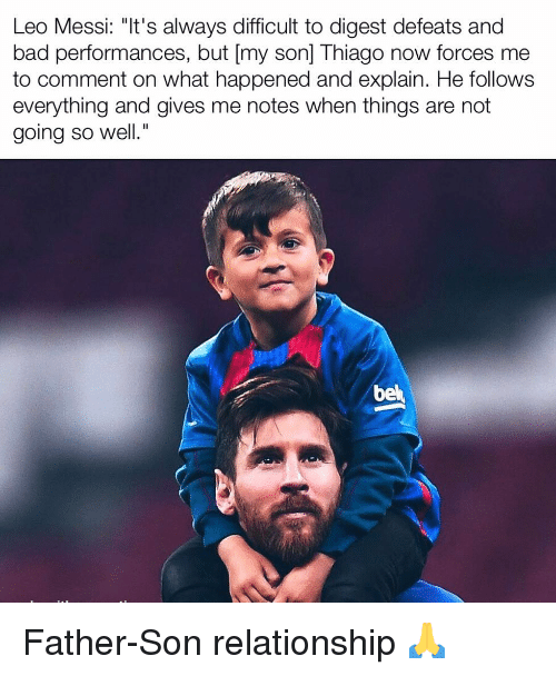 """Bad, Memes, and Messi: Leo Messi: """"It's always difficult to digest defeats and  bad performances, but [my son] Thiago now forces me  to comment on what happened and explain. He follows  everything and gives me notes when things are not  going so well.""""  be Father-Son relationship 🙏"""
