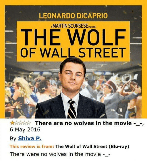 leonardo: LEONARDO DICAPRIO  AMARTIN SCORSESE  PICTURE  THE WOLF  OF WALL STREET  There are no wolves in the movie --,  6 May 2016  By Shiva P.  This review is from: The Wolf of Wall Street (Blu-ray)  There were no wolves in the movie -_-