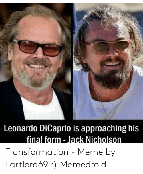 Fartlord69: Leonardo DiCaprio is approaching his  final form - Jack Nicholson Transformation - Meme by Fartlord69 :) Memedroid