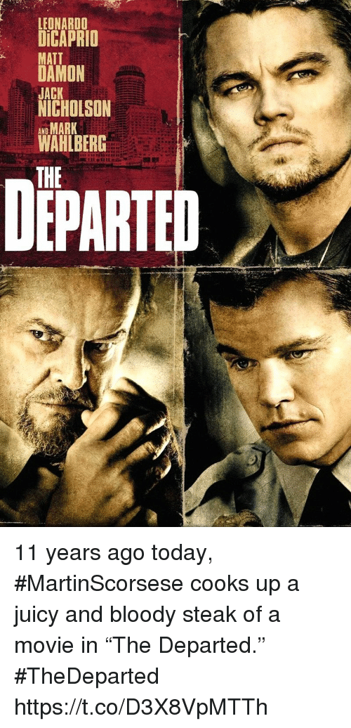 "Jack Nicholson: LEONARDO  DiCAPRIO  MATT  DAMON  JACK  NICHOLSON  AND  WAHLBERG  THE  DEPARTED 11 years ago today, #MartinScorsese cooks up a juicy and bloody steak of a movie in ""The Departed.""  #TheDeparted https://t.co/D3X8VpMTTh"