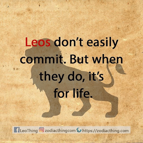 Life, Com, and They: Leos don't easily  commit. But when  they do, it's  for life.  fLeoThing zodiacthingcom https://zodiacthing.com