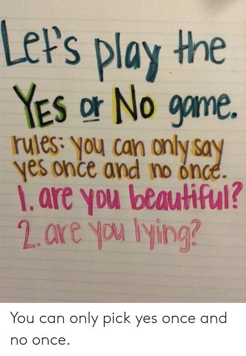 Beautiful, Game, and Yes: LeP's play the  YES or No game.  rules: you can only say  yes once and no once.  1.are you beautiful? You can only pick yes once and no once.