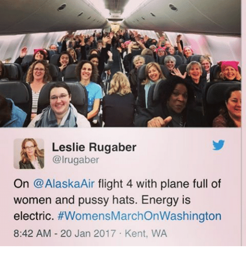 Memes, Alaska, and Flight: Leslie Rugaber  @lrugaber  On @Alaska Air flight 4 with plane full of  women and pussy hats. Energy is  electric  #Womens MarchonWashington  8:42 AM 20 Jan 2017 Kent, WA