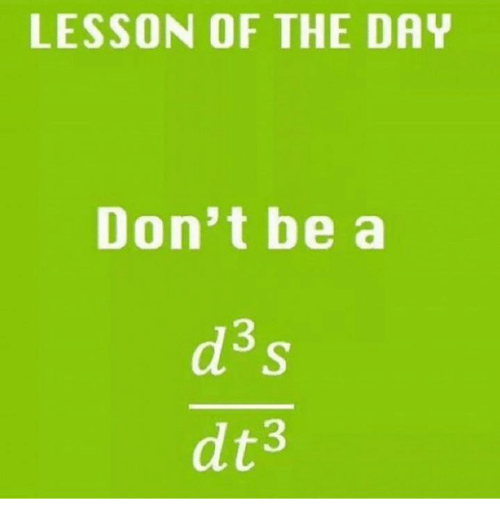 Lessoned: LESSON OF THE DAY  Don't be a  d3s  dt