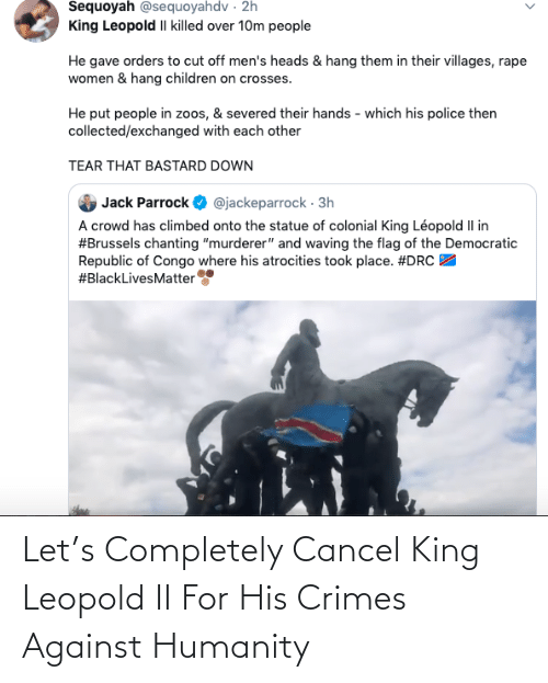 completely: Let's Completely Cancel King Leopold II For His Crimes Against Humanity