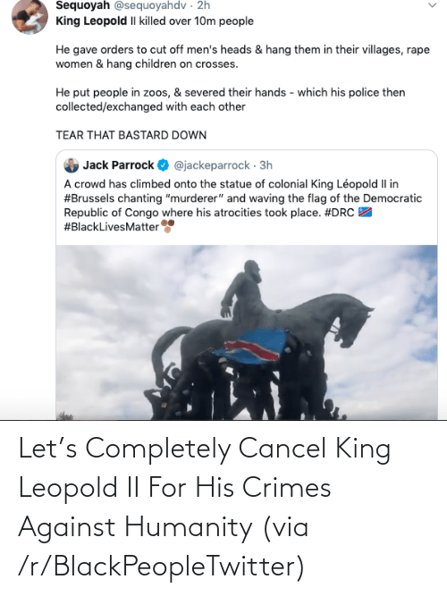 R Blackpeopletwitter: Let's Completely Cancel King Leopold II For His Crimes Against Humanity (via /r/BlackPeopleTwitter)