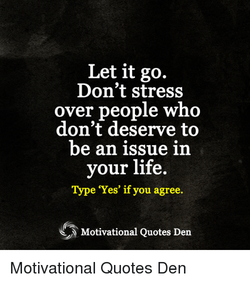 Let It Go Dont Stress Over People Wh Dont Deserve To Be An Issue