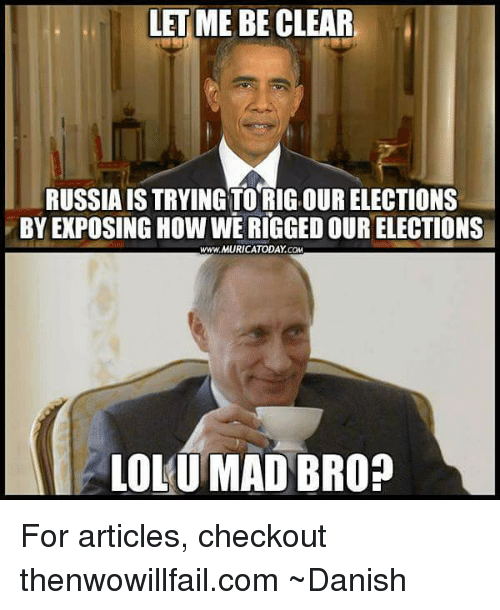 LET ME BE CLEAR RUSSIA IS TRYING TO RIGOUR ELECTIONS BY