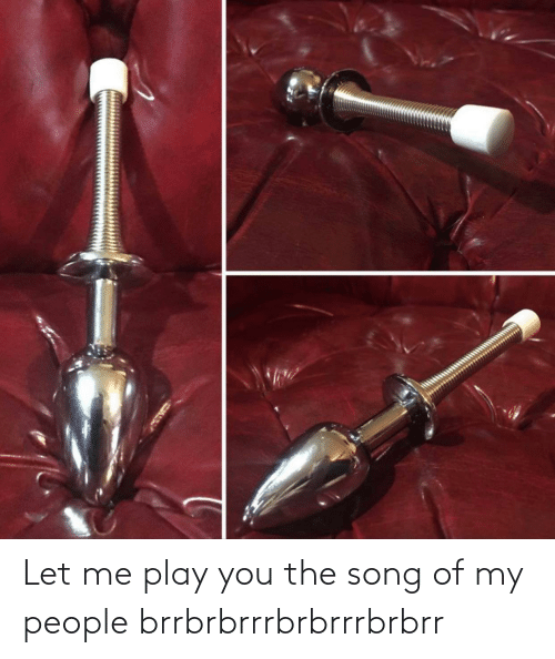 song: Let me play you the song of my people brrbrbrrrbrbrrrbrbrr