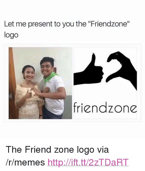 "Friendzone, Memes, and Http: Let me present to you the ""Friendzone""  logo  friendzone <p>The Friend zone logo via /r/memes <a href=""http://ift.tt/2zTDaRT"">http://ift.tt/2zTDaRT</a></p>"