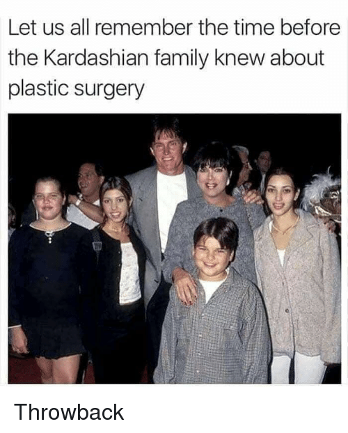 Family, Kardashian, and Time: Let us all remember the time before  the Kardashian family knew about  plastic surgery Throwback