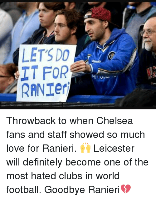 """Definitally: LET'S DO  IT FOR  RANTer  +-+-+ ers..... a 아aa…ー…"""" … ...a B:…++............ .............. ......+w… Throwback to when Chelsea fans and staff showed so much love for Ranieri. 🙌 Leicester will definitely become one of the most hated clubs in world football. Goodbye Ranieri💔"""