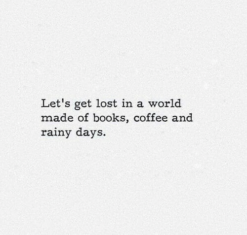 Coffee And: Let's get lost in a world  made of books, coffee and  rainy days.