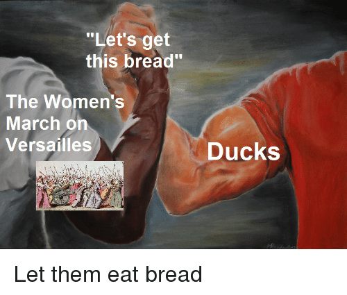 "Ducks, Bread, and Versailles: ""Let's get  this bread""  The Women's  March on  Versailles  Ducks Let them eat bread"