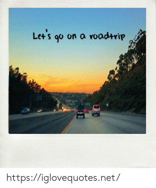 lets go: Let's go  on a roadtrip https://iglovequotes.net/