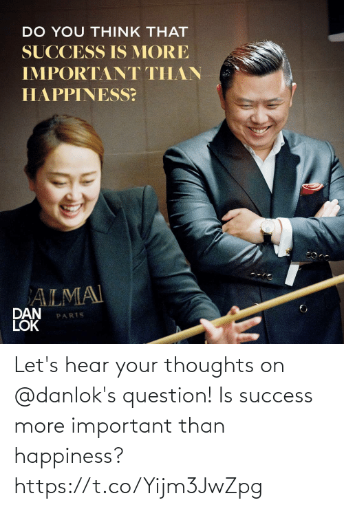 hear: Let's hear your thoughts on @danlok's question! Is success more important than happiness? https://t.co/Yijm3JwZpg