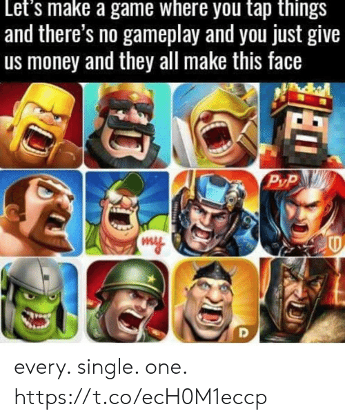 This Face: Let's make a game where you tap things  and there's no gameplay and you just give  us money and they all make this face  P/P every. single. one. https://t.co/ecH0M1eccp